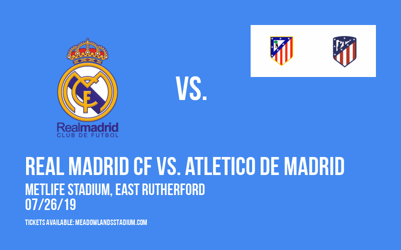 International Champions Cup: Real Madrid CF vs. Atletico de Madrid at MetLife Stadium
